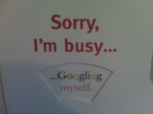 Don't be sorry - you need to know what comes up so DO GOOGLE YOURSELF!