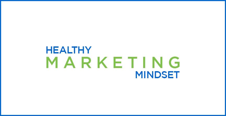 Having a Healthy Marketing Mindset