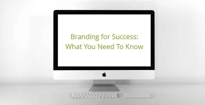 Branding for Success: What You Need To Know