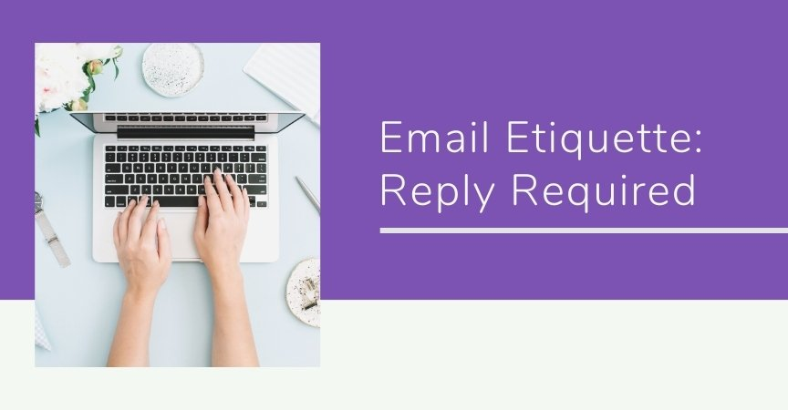 Email Etiquette: Reply Required