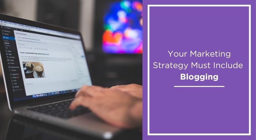 Your Marketing Strategy Must Include Blogging