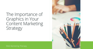 The Importance of Graphics in Your Content Marketing Strategy