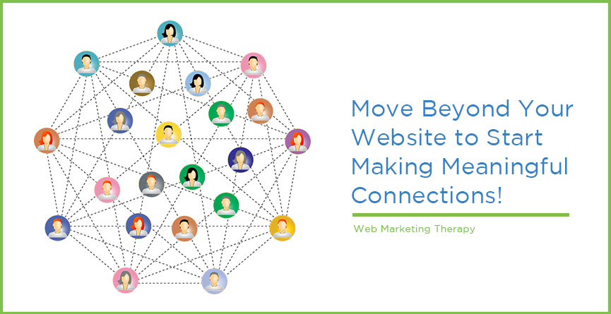 Move Beyond Your Website to Start Making Meaningful Connections!