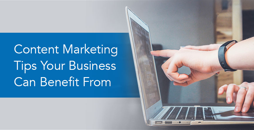 Content Marketing Tips Your Business Can Benefit From