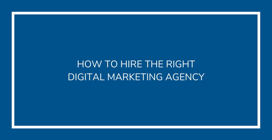 How to Hire the Right Digital Marketing Agency
