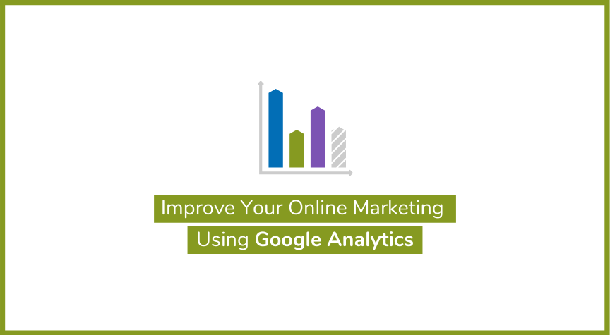 Improve Your Online Marketing Using Google Analytics
