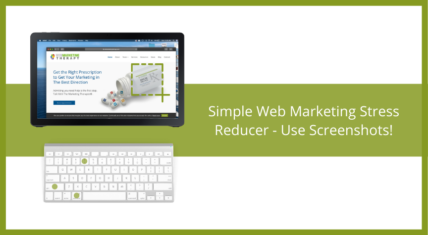Simple Web Marketing Stress Reducer – Use Screenshots!