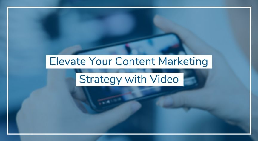 Elevate Your Content Marketing Strategy with Video