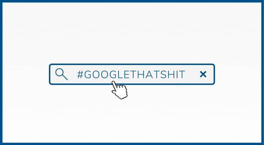 #GoogleThatShit