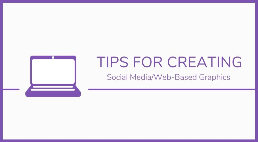 Tips For Creating Social Media/Web-Based Graphics