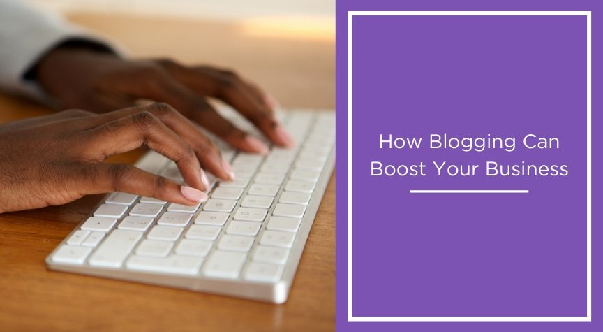 How Blogging Can Boost Your Business