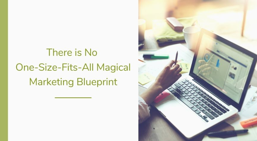 There is No One-Size-Fits-All Magical Marketing Blueprint