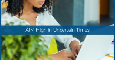 AIM High in Uncertain Times