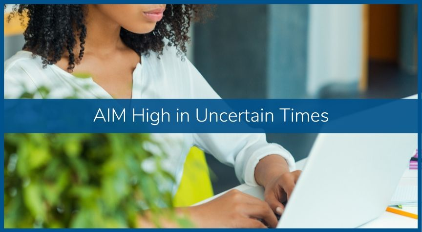 AIM High in Uncertain Times