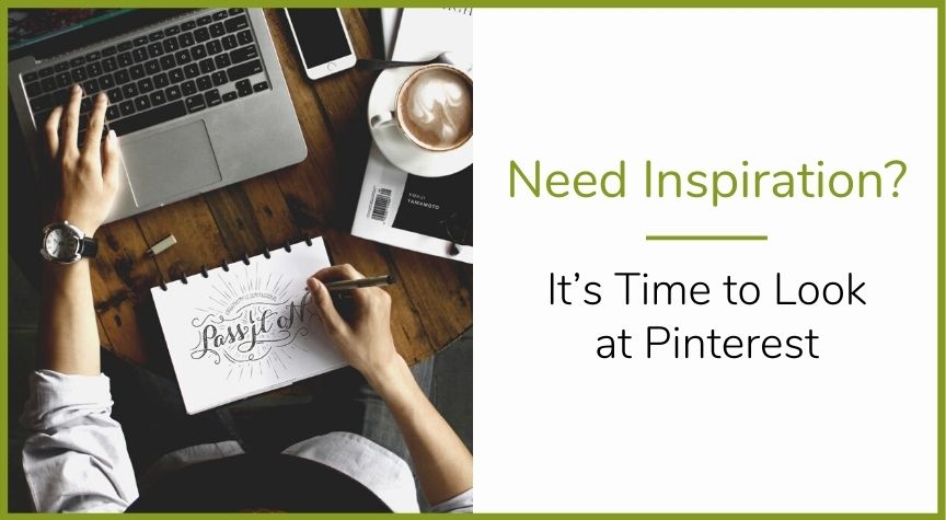 Need Inspiration? It's Time to Look at Pinterest