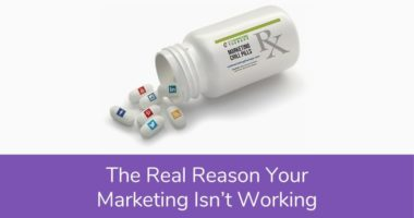 The Real Reason Your Marketing Isn't Working