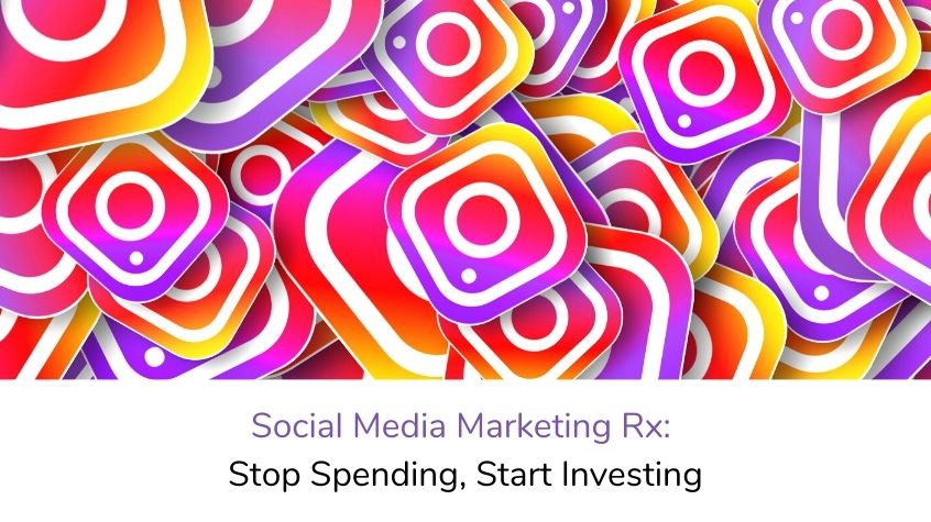 Social Media Marketing Rx: Stop Spending, Start Investing