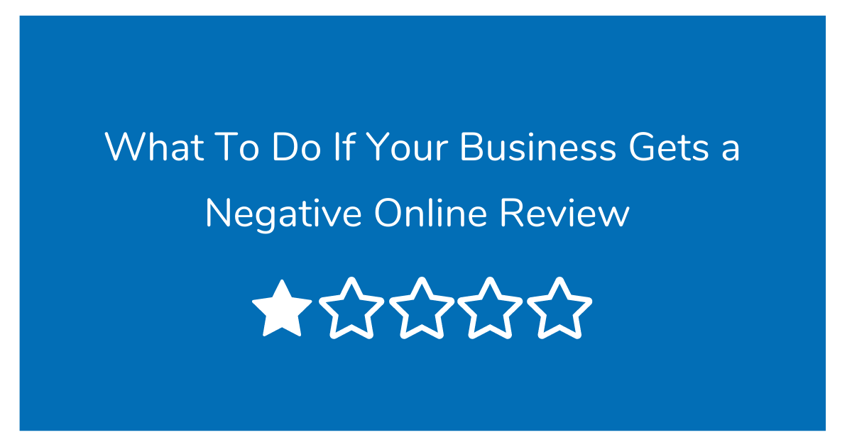 What To Do If Your Business Gets a Negative Online Review