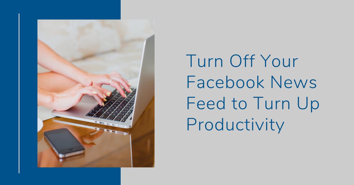 Turn Off Your Facebook News Feed to Turn Up Productivity