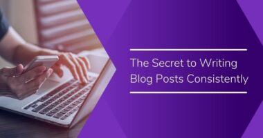 The Secret to Writing Great Blog Posts Consistently