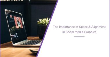The Importance of Space & Alignment in Social Media Graphics