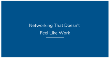 Networking That Doesn't Feel Like Work