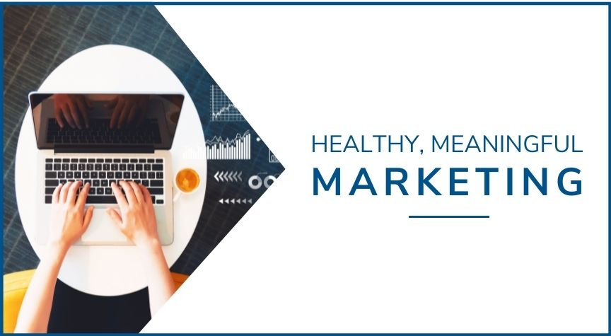 Healthy, Meaningful Marketing