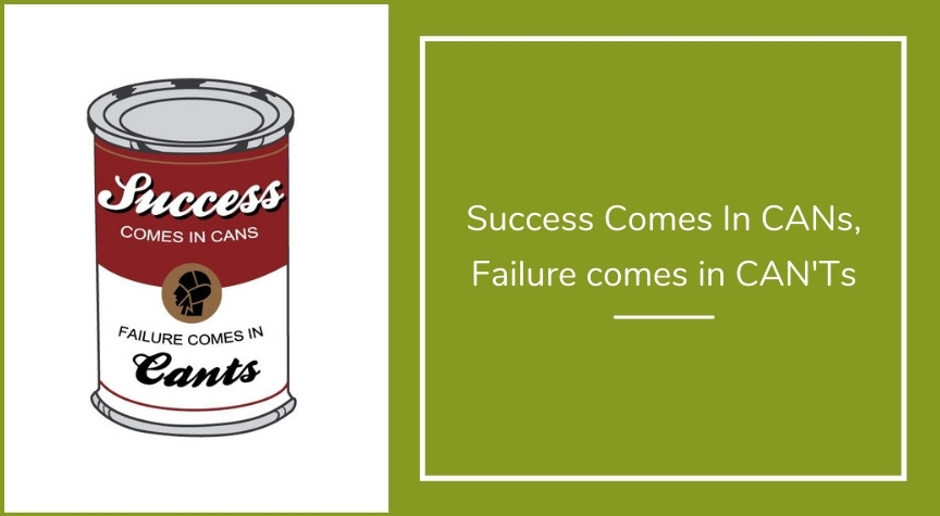 Success Comes In CANs, Failure comes in CAN'Ts